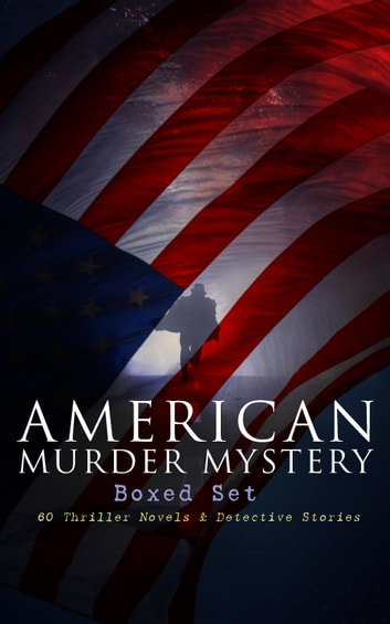 AMERICAN MURDER MYSTERY Boxed Set: 60 Thriller Novels & Detective Stories - The Craig Kennedy Series, The Silent Bullet, The Poisoned Pen, The War Terror, The Social Gangster, Constance Dunlap, The Master Mystery, The Ear in the Wall, Gold of the Gods, The Soul Scar… ebook by Arthur B. Reeve