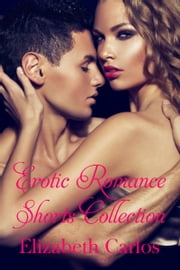 Erotic Romance Shorts Collection ebook by Elizabeth Carlos