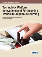Technology Platform Innovations and Forthcoming Trends in Ubiquitous Learning ebook by Francisco Milton Mendes Neto