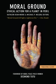 Moral Ground: Teaching Guide ebook by Kathleen  Dean Moore,Michael P. Nelson