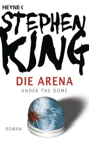 Die Arena eBook by Stephen King, Wulf Bergner