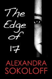 The Edge of Seventeen ebook by Alexandra Sokoloff