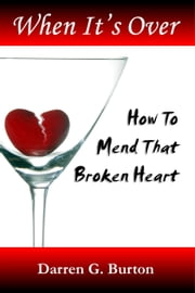 When It's Over: How To Mend That Broken Heart ebook by Darren G. Burton