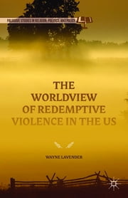 The Worldview of Redemptive Violence in the US ebook by Wayne Lavender