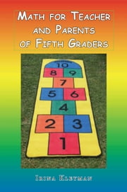 MATH FOR TEACHER AND PARENTS OF FIFTH GRADERS ebook by Irina Kleyman