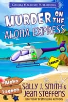 Murder on the Aloha Express ebook by Sally J. Smith, Jean Steffens
