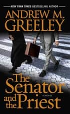 The Senator and the Priest - A Novel ebook by Andrew M. Greeley