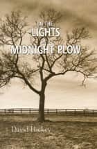 In the Lights of a Midnight Plow ebook by David Hickey