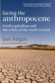 Facing the Anthropocene - Fossil Capitalism and the Crisis of the Earth System ebook by Ian Angus