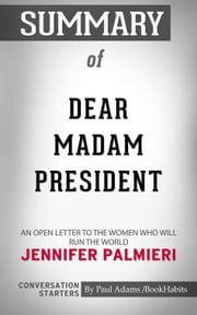 Summary of Dear Madam President - An Open Letter to the Women Who Will Run the World | Conversation Starters ebook by Paul Adams