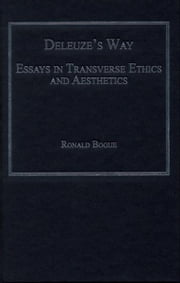 Deleuze's Way - Essays in Transverse Ethics and Aesthetics ebook by Professor Ronald Bogue