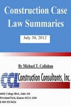 Construction Case Law Summaries: July 30, 2012 ebook by CCL Construction Consultants, Inc.