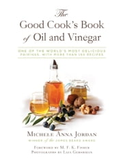 The Good Cook's Book of Oil and Vinegar - One of the World's Most Delicious Pairings, with more than 150 recipes ebook by Michele Anna Jordan,M. F. K. Fisher,Liza Gershman