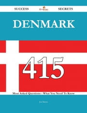 Denmark 415 Success Secrets - 415 Most Asked Questions On Denmark - What You Need To Know ebook by Joe Simon