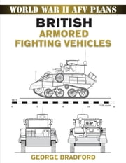 British Armored Fighting Vehicles ebook by George Bradford