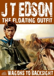 The Floating Outfit 11: Wagons to Backsight ebook by J.T. Edson