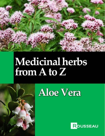 Medicinal herbs from A to Z - Aloe Vera ebook by Mathieu Rousseau