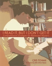 I Read It, but I Don't Get It - Comprehension Strategies for Adolescent Readers ebook by Cris Tovani