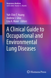 A Clinical Guide to Occupational and Environmental Lung Diseases ebook by Yuh-Chin T. Huang,Andrew J. Ghio,Lisa A. Maier