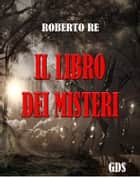 Il libro dei misteri eBook by Roberto Re