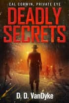 Deadly Secrets - Cal Corwin, Private Eye, Book 5 ebook by D. D. VanDyke, Ryan King