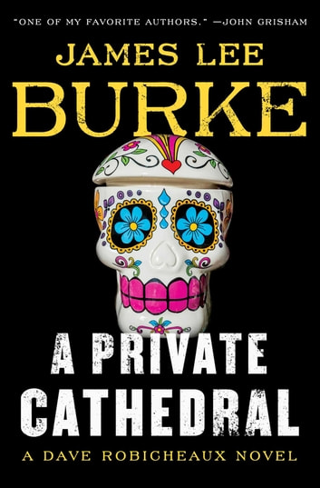 A Private Cathedral - A Dave Robicheaux Novel ebook by James Lee Burke