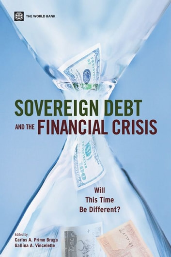 Sovereign Debt And The Financial Crisis: Will This Time Be Different? ebook by Primo Braga Carlos A.; Vincelette Gallina A.