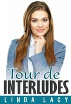 Tour de Interludes (Book Two) - The Exciting Lust of Travel, #2 ebook by Linda Lacy