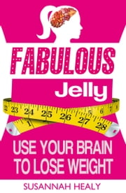 Fabulous Jelly: Use Your Brain to Lose Weight ebook by Susannah Healy