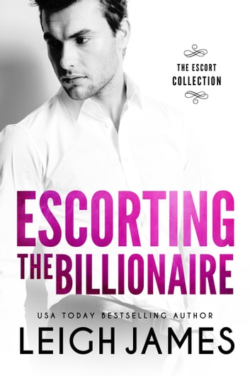 Escorting the Billionaire ebook by Leigh James