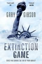 Extinction Game: The Apocalypse Duology 1 ebook by Gary Gibson