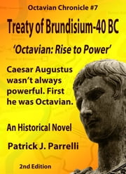#7 Treaty of Brundisium - 40 BC - Octavian: Rise to Power ebook by Patrick Parrelli