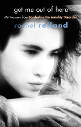 Get Me Out of Here - My Recovery from Borderline Personality Disorder ebook by Rachel Reiland