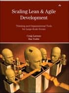 Scaling Lean & Agile Development - Thinking and Organizational Tools for Large-Scale Scrum ebook by Craig Larman, Bas Vodde
