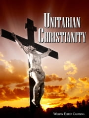 Unitarian Christianity ebook by William Ellery Channing