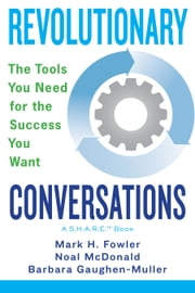Revolutionary Conversations - The Tools You Need for the Success You Want ebook by Mark H. Fowler,Noal McDonald,Barbara Gaughen-Muller