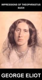 Impressions of Theophrastus Such [mit Glossar in Deutsch] ebook by George Eliot, Eternity Ebooks