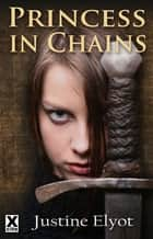 Princess In Chains ebook by Justine Elyot