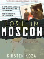Lost in Moscow - A Brat in the USSR ebook by Kirsten Koza