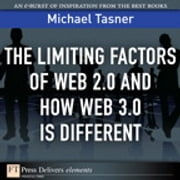 The Limiting Factors of Web 2.0 and How Web 3.0 Is Different ebook by Michael Tasner