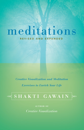 Meditations - Creative Visualization and Meditation Exercises to Enrich Your Life ebook by Shakti Gawain