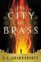 The City of Brass - A Novel ebook by S. A. Chakraborty
