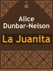 La Juanita ebook by Alice Dunbar-Nelson