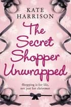 The Secret Shopper Unwrapped ebook by Kate Harrison