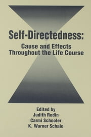 Self Directedness - Cause and Effects Throughout the Life Course ebook by Judith Rodin,Carmi Schooler,K. Warner Schaie