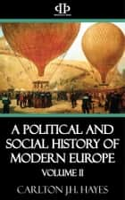 A Political and Social History of Modern Europe: Volume II ebook by Carlton J.H. Hayes