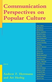 Communication Perspectives on Popular Culture ebook by Andrew F. Herrmann, Art Herbig, Tony E. Adams,...