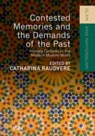 Contested Memories and the Demands of the Past ebook by Catharina Raudvere