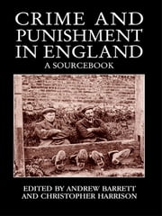Crime and Punishment in England - A Sourcebook ebook by Andrew Barrett, Chris Harrison