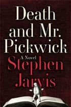 Death and Mr. Pickwick - A Novel ebook by Stephen Jarvis